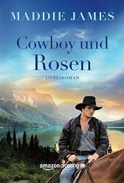 Cowboy und Rosen - Maddie James [Taschenbuch]