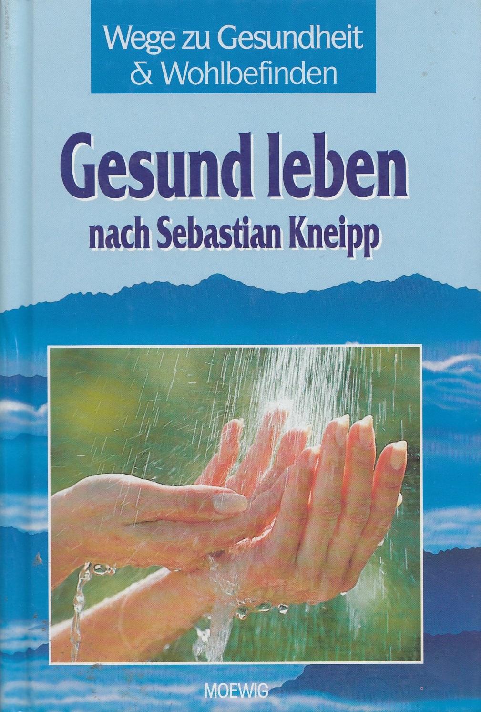 Wege zu Gesundheit & Wohlbefinden: Gesund leben nach Sebastian Kneipp - Julia Voglsang [Gebundene Ausgabe]