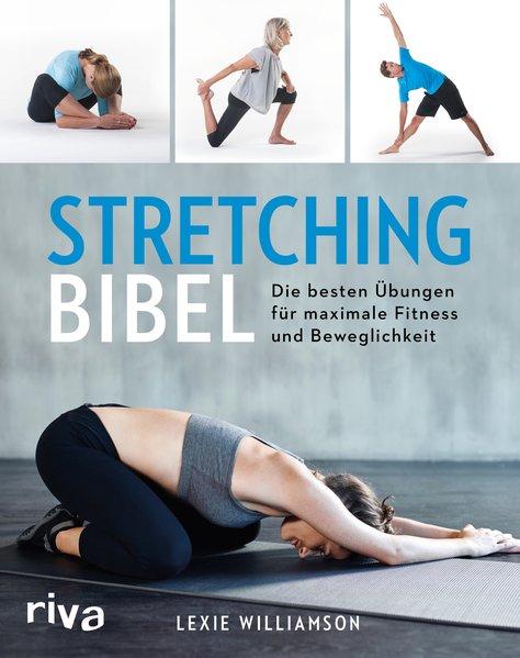Stretching-Bibel. Die besten Übungen für maxima...