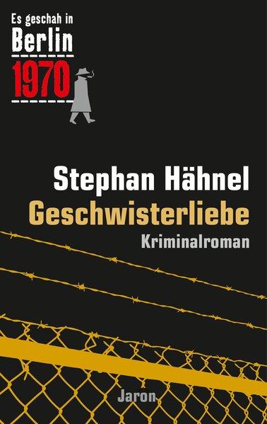 Geschwisterliebe. Der 31. Kappe-Fall. Kriminalroman (Es geschah in Berlin 1970) - Stephan Hähnel [Taschenbuch]