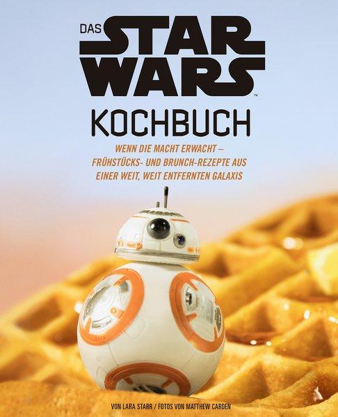 Das STAR WARS Kochbuch. Wenn die Macht erwacht ...