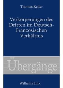 Verkörperungen des Dritten im Deutsch-Französischen Verhältnis. Die Stelle der Übertragung - Thomas Keller  [Gebundene Ausgabe]