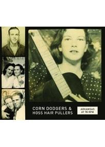 Various - Arkansas At 78 RPM: Corn Dodgers &