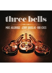 Auldridge,Mike/Douglas,Jerry/Ickes,Rob - Three Bells