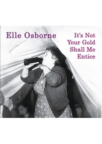 Osborne,Elle - It's Not Your Gold Shall Me Entice