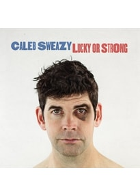 Sweazy,Caleb - Lucky Or Strong