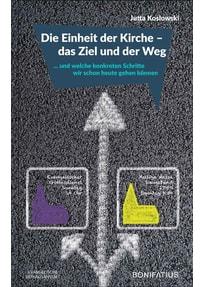 Die Einheit der Kirche – das Ziel und der Weg. ... und welche konkreten Schritte wir schon heute gehen können - Jutta Koslowski  [Taschenbuch]