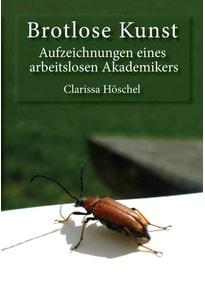 Brotlose Kunst. Aufzeichnungen eines arbeitslosen Akademikers - Clarissa Höschel  [Taschenbuch]