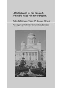 Deutschland ist mir passiert, Finnland habe ich mir erarbeitet.. Reportagen von Helsinkier Germanistikstudierenden [Taschenbuch]