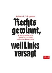 Rechts gewinnt, weil Links versagt: Schlammschlachten, Selbstzerfleischung und rechte Propaganda - Roberto J. De Lapuente  [Audio CD]