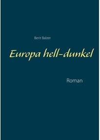 Europa hell-dunkel. Roman - Berit Balzer  [Taschenbuch]