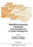 Modelling Aqueous Corrosion. From Individual Pits to System Management [Gebundene Ausgabe]