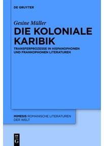 Die koloniale Karibik. Transferprozesse in hispanophonen und frankophonen Literaturen - Gesine Müller  [Gebundene Ausgabe]
