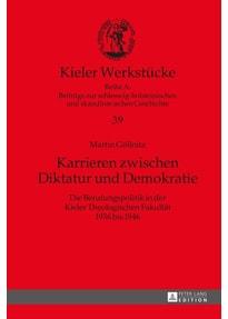 Karrieren zwischen Diktatur und Demokratie. Die Berufungspolitik in der Kieler Theologischen Fakultät 1936 bis 1946 - Martin Göllnitz  [Gebundene Ausgabe]