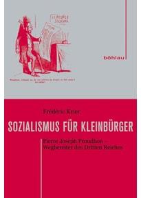 Sozialismus für Kleinbürger. Pierre Joseph Proudhon - Wegbereiter des Dritten Reiches. - Frédéric Krier  [Gebundene Ausgabe]