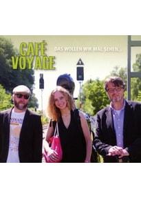 Café Voyage - Das wollen wir mal sehen...