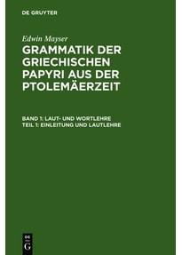 Edwin Mayser: Grammatik der griechischen Papyri aus der Ptolemäerzeit. Laut- und Wortlehre / Einleitung und Lautlehre [Gebundene Ausgabe]