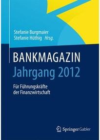 BANKMAGAZIN - Jahrgang 2012. Für Führungskräfte der Finanzwirtschaft [Gebundene Ausgabe]