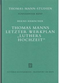 """Thomas Manns letzter Werkplan """"Luthers Hochzeit"""". Edition, Vorgeschichte und Kontexte - Bernd Hamacher  [Gebundene Ausgabe]"""