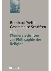 Bernhard Welte - Gesammelte Schriften / Kleinere Schriften zur Philosophie der Religion - Bernhard Welte  [Gebundene Ausgabe]