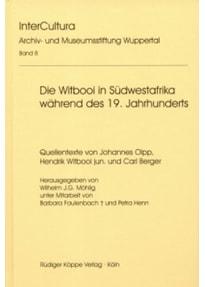 Die Witbooi in Südwestafrika während des 19. Jahrhunderts. Quellentexte von Johannes Olpp, Hendrik Witbooi jun. und Carl Berger [Gebundene Ausgabe]