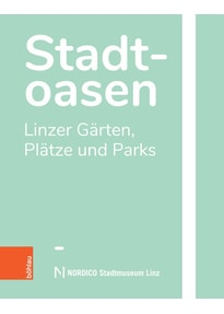 Stadtoasen. Linzer Gärten, Parks und Plätze [Gebundene Ausgabe]