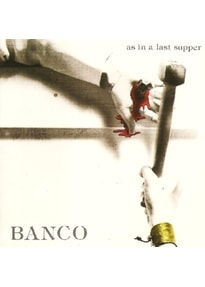 Banco - As In A Last Supper [Re-Mastered]
