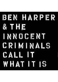 Harper,Ben & The Innocent Criminals - Call It What It Is