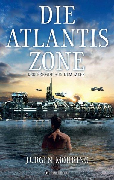 Die Atlantis Zone. Der Fremde aus dem Meer - Jürgen Mohring [Taschenbuch]
