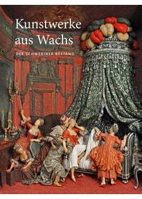 Kunstwerke aus Wachs. Der Schweriner Bestand [Gebundene Ausgabe]