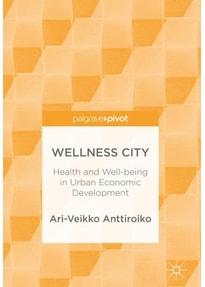 Wellness City. Heath and Well-being in Urban Economic Development - Ari-Veikko Anttiroiko  [Gebundene Ausgabe]