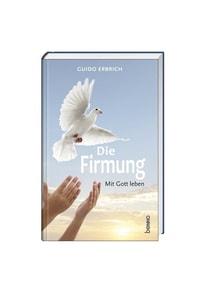 Die Firmung. Mit Gott leben - Guido Erbrich  [Taschenbuch]