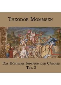 Das Römische Imperium der Cäsaren: Teil 3 - Syrien und das Nabatäerland, Judäa, Ägypten, die afrikanischen Provinzen - Theodor Mommsen  [Audio CD]