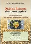 Quinoa Rezepte. Genießen mit Quinoa vegtarisch vegan glutenfrei - Johanna Handschmann  [Taschenbuch]