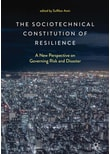 The Sociotechnical Constitution of Resilience. A New Perspective on Governing Risk and Disaster [Gebundene Ausgabe]