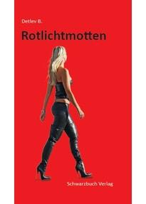 Rotlichtmotten - Detlev B  [Taschenbuch]