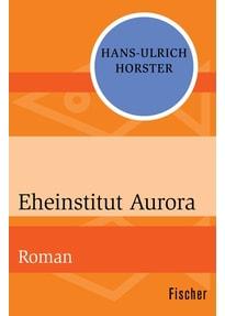 Eheinstitut Aurora. Roman - Hans-Ulrich Horster  [Taschenbuch]