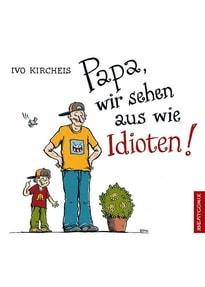 Papa, wir sehen aus wie Idioten!. Ein Paralleluniversum-Buch mit Oskar - Ivo Kircheis  [Taschenbuch]