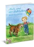 Malu und der Luftballon - Wenn der eigene Hund stirbt. Eine Geschichte vom Loslassen und Abschiednehmen - Christina Grünig  [Gebundene Ausgabe]