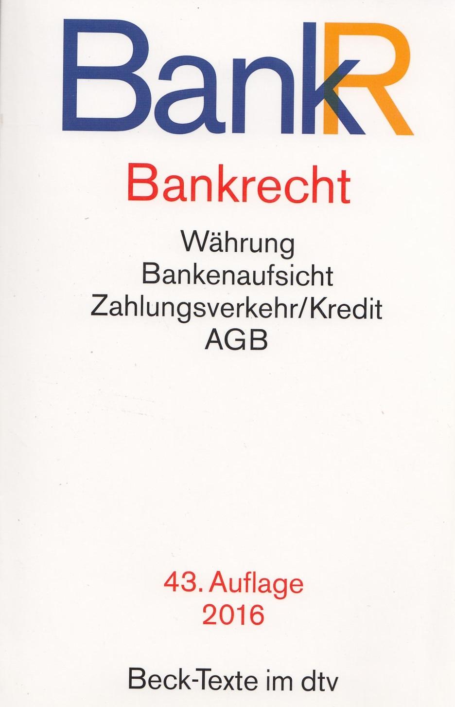 BankR - Bankrecht: Währung, Bankenaufsicht, Zahlungsverkehr/Kredit, AGB [Taschenbuch, 43. Auflage 2016]