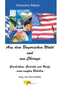 Aus dem Bayerischen Wald und Chicago. Geschichten, Gedichte und Briefe einer sanften Rebellin - Hans Göttler  [Gebundene Ausgabe]