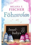 Föhr Reihe / Föhrwehen. Inselbabys - Melana E. Fischer  [Taschenbuch]