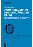 """""""Vom Frieden"""" im Dreißigjährigen Krieg. Nicolaus Schaffshausens """"De Pace"""" und der positive Frieden in der Politiktheorie - Volker Arnke  [Gebundene Ausgabe]"""