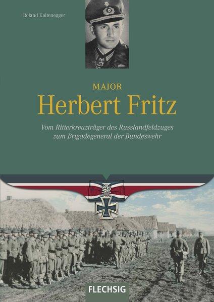 Major Herbert Fritz. Vom Ritterkreuzträger des Russlandfeldzuges zum Brigadegeneral der Bundeswehr - Roland Kaltenegger [Gebundene Ausgabe]