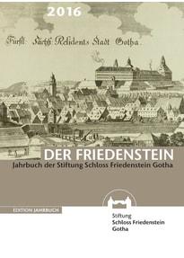 Der Friedenstein. Jahrbuch der Stiftung Schloss Friedenstein Gotha 2016 [Taschenbuch]