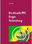 Die aktuelle MPU Drogen Vorbereitung. Der MPU Ratgeber für den Test, schnell den Führerschein zurück - Lothar Arnold  [Taschenbuch]
