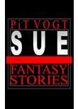 Sue. Fantasy Stories - Pit Vogt  [Taschenbuch]