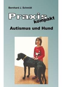 Praxis kompakt: Autismus und Hund - Bernhard J. Schmidt  [Taschenbuch]