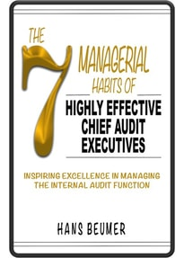 The 7 Managerial Habits of Highly Effective Chief Audit Executives. Inspiring Excellence in Managing the Internal Audit Function - Hans Beumer  [Gebundene Ausgabe]