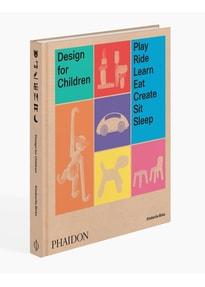 Design for Children. Play, Ride, Learn, Eat, Create, Sit, Sleep - Kimberlie Birks  [Gebundene Ausgabe]